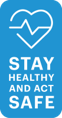 Stay healthy and act safe